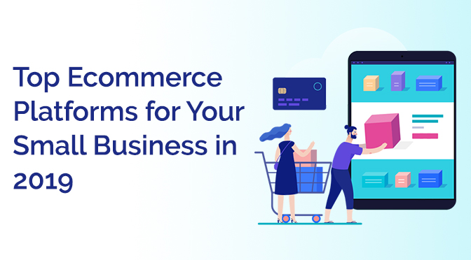 Top E-commerce Platforms for Your Small Business in 2019 – Infographic